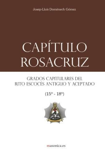 Capitulo Rosacruz: Grados Capitulares del Rito Escoces Antiguo y Aceptado 15-18 (Spanish Edition) [Domenech, Josep-Lluis] (Tapa Blanda)