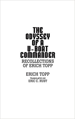 The odyssey of a U-boat commander: Recollections of Erich Topp First Edition