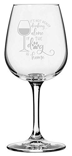 Wine Lover Funny Quote Themed Etched 12.75oz Libbey Wine Glass (It's Not Drinking Alone If The Dog Is -