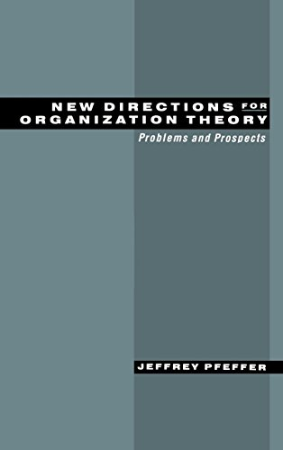 New Directions for Organization Theory: Problems and Prospects