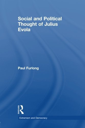 Social and Political Thought of Julius Evola (Routledge Studies in Extremism and Democracy)