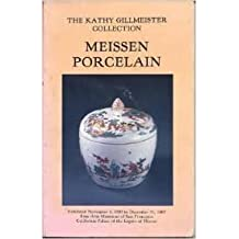 Meissen Porcelain: The Kathy Gillmeister Collection (Exhibited November 3, 1984 to December 31, 1985, Fine Arts Museums of San Francisco, California Palace of the Legion of Honor)