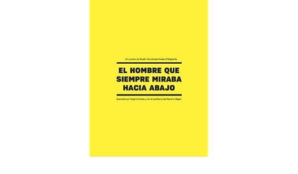 Amazon.com: El hombre que siempre miraba hacia abajo (Spanish Edition) eBook: Fernández-Costa Rubén, Erena Virginia, Mezcúa Iván, Mayer Mariano: Kindle ...