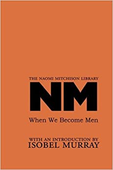 Book When We Become Men (Naomi Mitchison Library) by Mitchison, Naomi (2009)