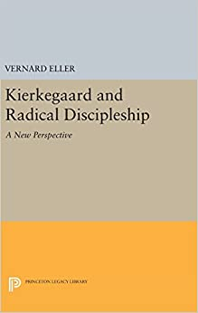 Book Kierkegaard and Radical Discipleship: A New Perspective (Princeton Legacy Library)