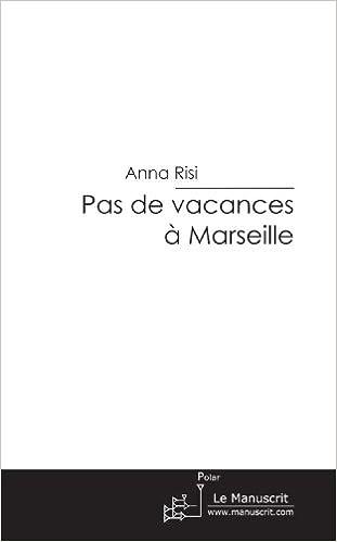 En ligne téléchargement gratuit Pas de vacances à Marseille pdf epub