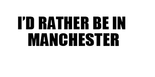 I'D RATHER BE IN MANCHESTER United Kingdom Decal Car Laptop Wall Sticker
