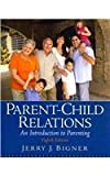 Parent-Child Relations : An Introduction to Parenting Plus MyVirtualChild Standalone Access Card, Bigner and Bigner, Jerry J., 013704335X