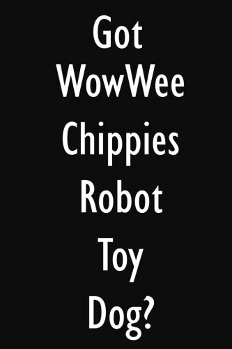 Got WowWee Chippies Robot Toy Dog?: WowWee Chippies Robot Toy Dog Diary Journal