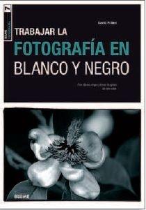 Descargar Libro Blume Fotograf¡a. Fotograf¡a En Blanco Y Negro David Präkel