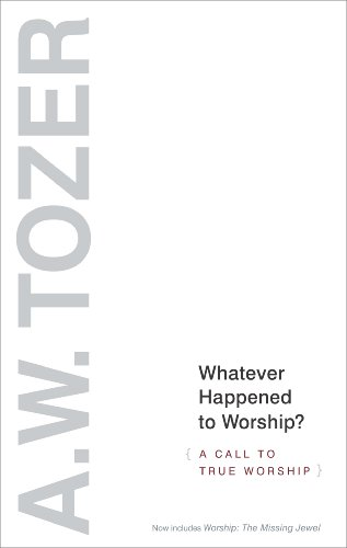 Whatever Happened to Worship?: A Call to True Worship