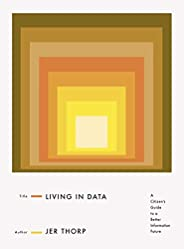 Living in Data: A Citizen's Guide to a Better Information Fu