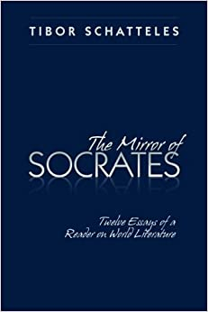 the mirror of socrates twelve essays of a reader on world  the mirror of socrates twelve essays of a reader on world literature