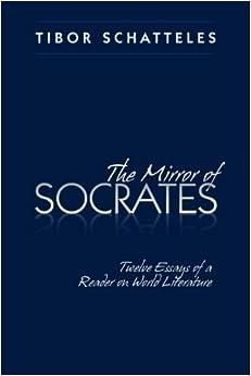 the mirror of socrates twelve essays of a reader on world the mirror of socrates twelve essays of a reader on world literature
