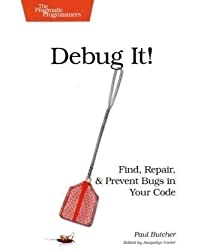 Debug It!: Find, Repair, and Prevent Bugs in Your Code (Pragmatic Programmers) by Paul Butcher (2009-11-25)