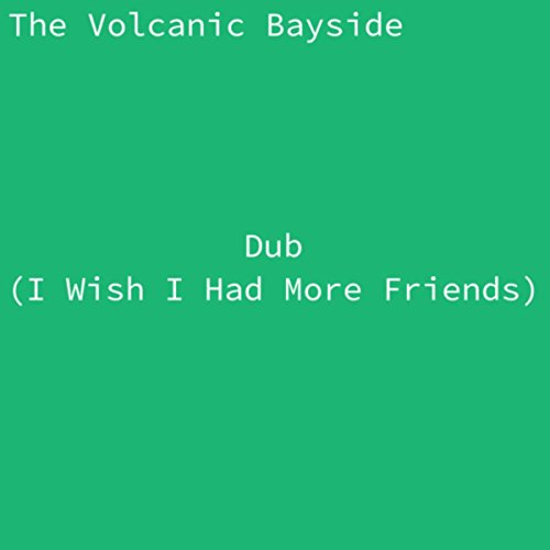 dub i wish i had more friends by the volcanic bayside on amazon