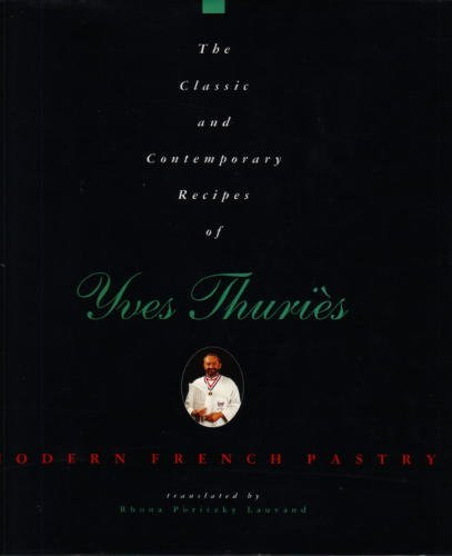The Classic and Contemporary Recipes of Yves Thuries: French Pastry