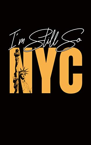 I'm Still So NYC Journal - Notebook: DIY Writing Diary Planner Note Book - Softcover, 100 Lined + 8 Blank Pages, Lightweight (New Yorker Gifts Vol 1) (East West Journal Of Economics And Business)