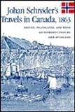 Johan Schrxder's Travels in Canada, 1863, Johan Schroder, 0773507183