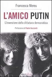 L'amico Putin. L'invenzione della dittatura democratica
