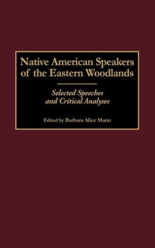 Native American Speakers of the Eastern Woodlands: Selected Speeches and Critical Analyses (Contributions to the Study o