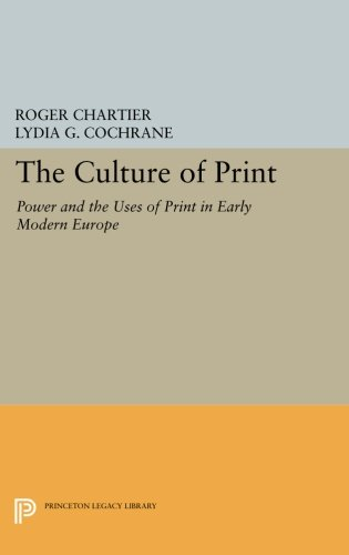 The Culture of Print: Power and the Uses of Print in Early Modern Europe (Princeton Legacy Library)