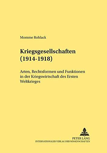 Download Kriegsgesellschaften (1914-1918): Arten, Rechtsformen und Funktionen in der Kriegswirtschaft des Ersten Weltkrieges (Rechtshistorische Reihe) (German Edition) pdf