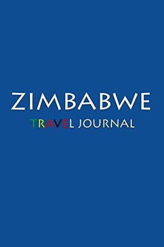 Travel Journal Zimbabwe: Notebook Journal Diary, Travel Log Book, 100 Blank Lined Pages, Perfect...