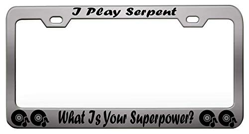 Serpent Instruments - I PLAY SERPENT WHAT IS YOUR SUPERPOWERMusic Instruments Steel Metal Chrome License Tag Holder, License Plate Frame