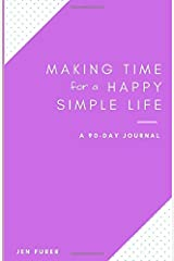 Making Time for a Happy Simple Life: A 90 Day Journal Paperback