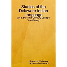 Studies of the Delaware Indian Language: An Early 19th-Century Lenape Vocabulary