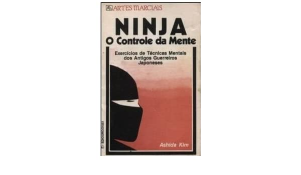 NINJA - O CONTROLE DA MENTE: ASHIDA KIM: 9788500215513 ...