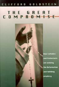 The Great Compromise: How Catholics and Protestants Are Undoing the Reformation and Fulfilling Prophecy ebook