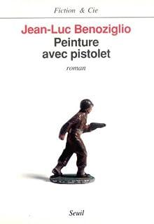 Peinture avec pistolet : roman, Benoziglio, Jean-Luc