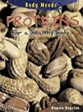 Proteins for a Healthy Body, Angela Royston, 1403407592
