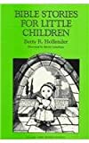 Bible Stories for Little Children, Betty R. Hollender, 0807404160