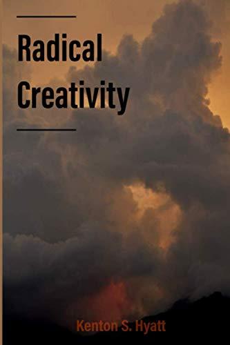 Radical Creativity: Imaginative, Relational, Dynamic