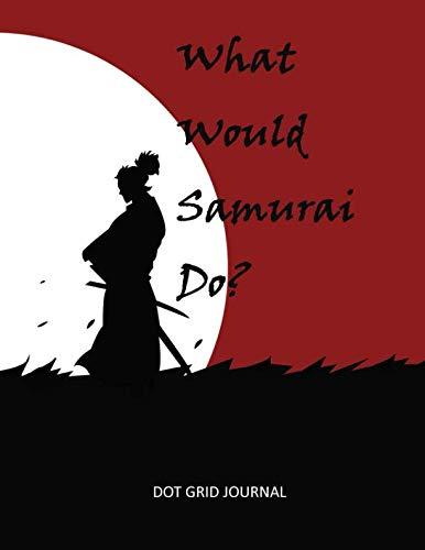 What Would Samurai Do?: Dot Grid Journal