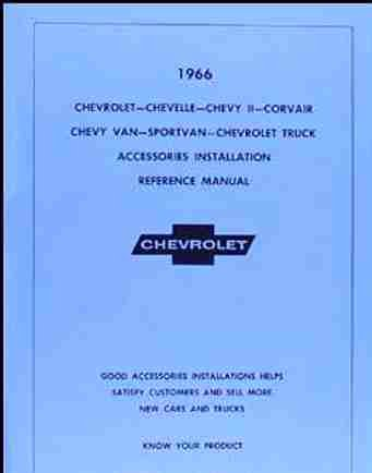 1966 CHEVROLET ACCESSORIES INSTALLATION MANUAL - SS, Impala, Biscayne, Bel Air, Caprice, Full-size wagons, Chevelle, Malibu, El Camino, Chevy II, Nova , Corvair, Chevy Van, Sportvan, Suburban and Pickup Truck. 66 CHEVY