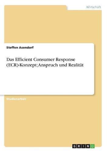 Read Online Das Efficient Consumer Response (ECR)-Konzept; Anspruch und Realität (German Edition) pdf