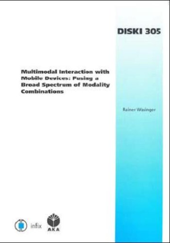 Download Multimodal Interaction with Mobile Devices: Fusing a Broad Spectrum of Modality Combinations - Volume 305 Dissertations in Artificial Intelligence - ... Zur Kunstlichen Intelligenz) pdf epub