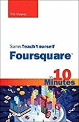 Sams Teach Yourself Foursquare in 10 Minutes (11) by Hussey, Tris [Paperback (2011)]