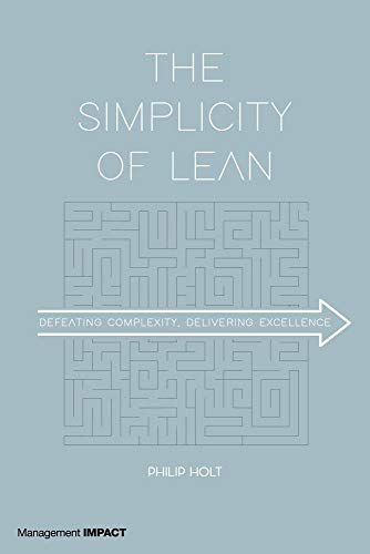 (The Simplicity of Lean: Defeating Complexity, Delivering Excellence)