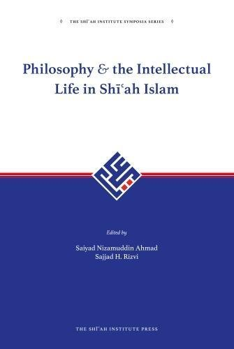 Philosophy and The Intellectual Life In Shi'ah Islam: 1 (The Shi'ah Institute Symposia Series)