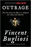 Outrage: The Five Reasons Why O. J. Simpson Got Away with Murder by Vincent Bugliosi