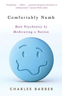 [ COMFORTABLY NUMB: HOW PSYCHIATRY IS MEDICATING A NATION (VINTAGE) ] By Barber, Charles ( Author) 2009 [ Paperback ]