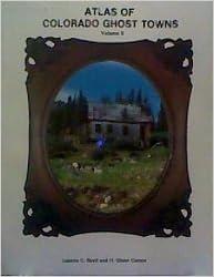 Atlas of Colorado Ghost Towns, Volume II by Leanne C. Boyd (1985-07-01)