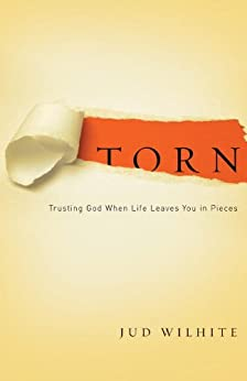 Torn: Trusting God When Life Leaves You in Pieces by [Wilhite, Jud]