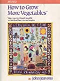 img - for How to Grow More Vegetables: Than You Ever Thought Possible on Less Land Than You Can Imagine book / textbook / text book