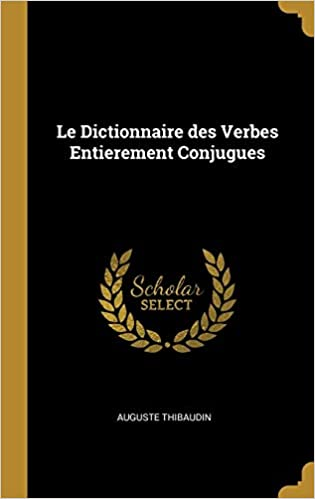 Amazon Le Dictionnaire Des Verbes Entierement Conjugues Thibaudin Auguste Instruction